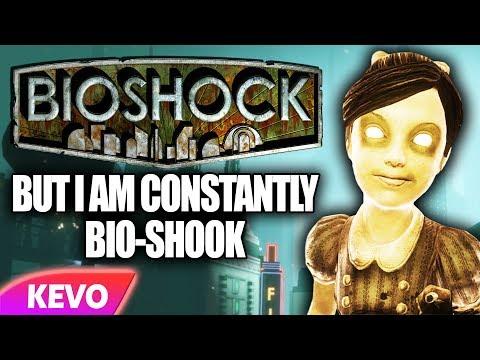 Bioshock but I am constantly bio-shook