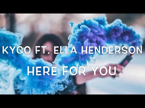 Kygo Ft. Ella Henderson - Here For You Lyrics