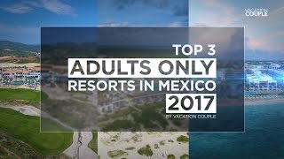 Top 3 Adults Only Resorts in Mexico 2017
