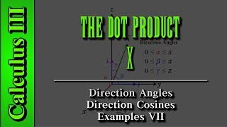 Calculus III: The Dot Product (Level 10 of 12)   Direction Angles, Direction Cosines, Examples VII