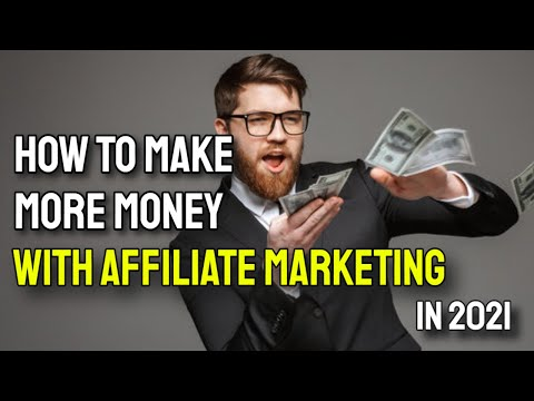 How To Make More Money With Affiliate Marketing 2021 (9 Tips!)