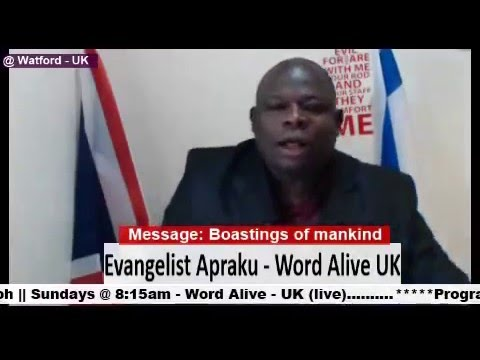 Ev Apraku (Word Alive Ministries-UK) - Boastings of Mankind