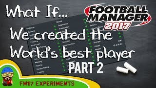 FM17 - What If... we created the best wonderkid  PART 2 - Football Manager 2017 Experiment