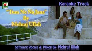 """""""Tum Ne Na Jana"""" (Karoke Track With Video) By Mehraj Ullah"""