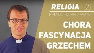 Chora fascynacja grzechem - Religia [02] - o. Remigiusz Recław SJ #Kler