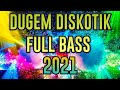 DJ PALING TERBARU 2021  DUGEM DISKOTIK FULL BASS