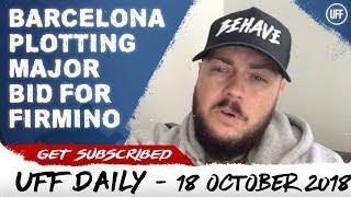 BARCELONA TO PREPARE MASSIVE BID FOR FIRMINO | UFF Daily