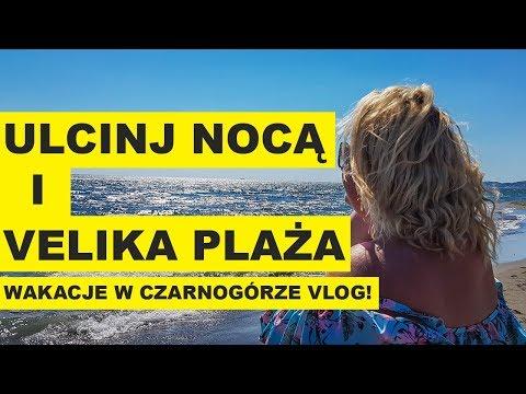 ULCINJ NOCĄ I VELIKA PLAŻA - Wakacje w Czarnogórze VLOG!
