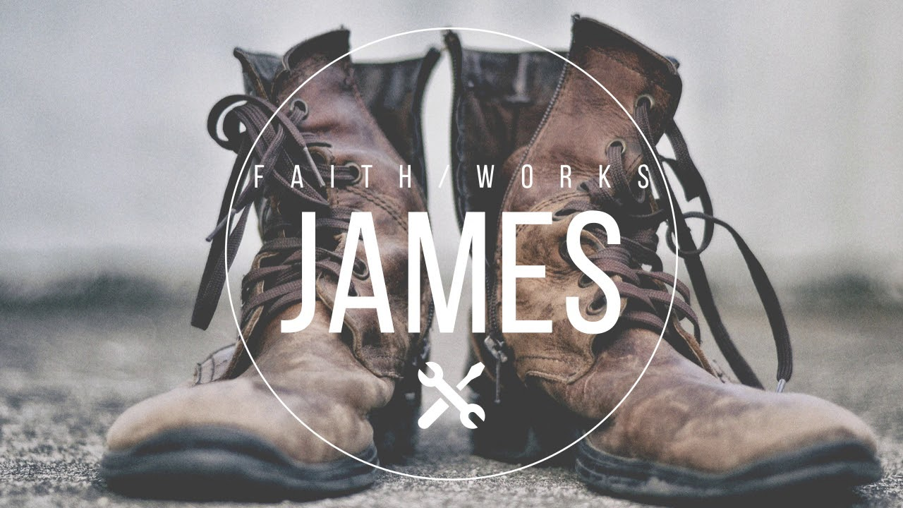 James: Faith/Works Part 1: Chapter 1 (2019-06-29)