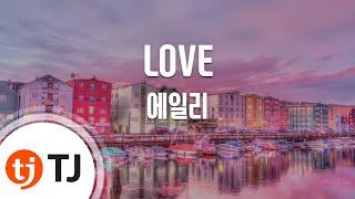 [TJ노래방] LOVE - 에일리)(Ailee) / TJ Karaoke