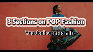 3 Sections on POP Fashion You Don't Want to Miss | POP Fashion