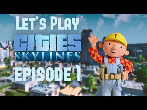Let's Play: Cities Skylines Deluxe Edition - Episode 1 (Infrastructure & First Steps)