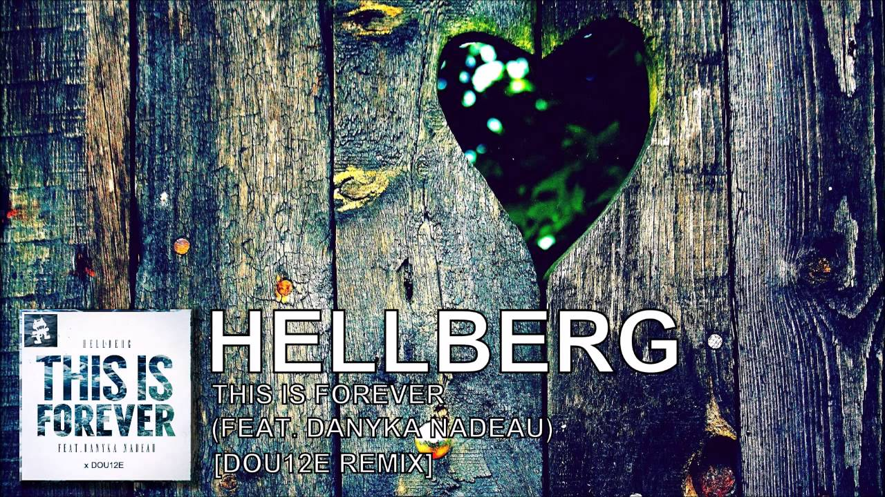 Download This Is Forever - Hellberg (feat  Danyka Nadeau) [DOU12E Remix] [FREE DL]