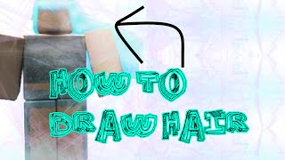 HOW TO DRAW HAIR ON ROBLOX!