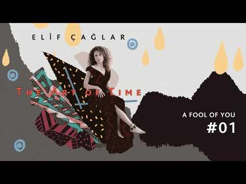 Elif Çağlar - A Fool of You I The Art of Time