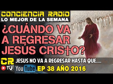 ¿CUANDO VA A REGRESAR JESUS † ?   - CR - LO MEJOR DE LA SEMANA EP 38 2016