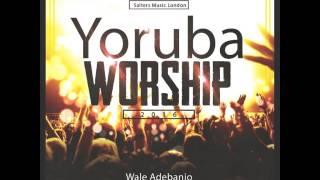 YORUBA WORSHIP 2016 - Wale Adebanjo
