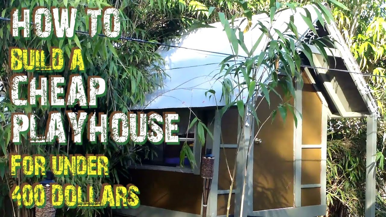 How to build a cheap playhouse for less than 400 dollars How to build outdoor playhouse