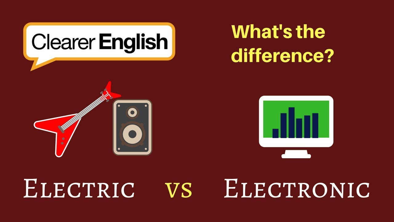 Clearer English Vocab Electric Vs Electronic