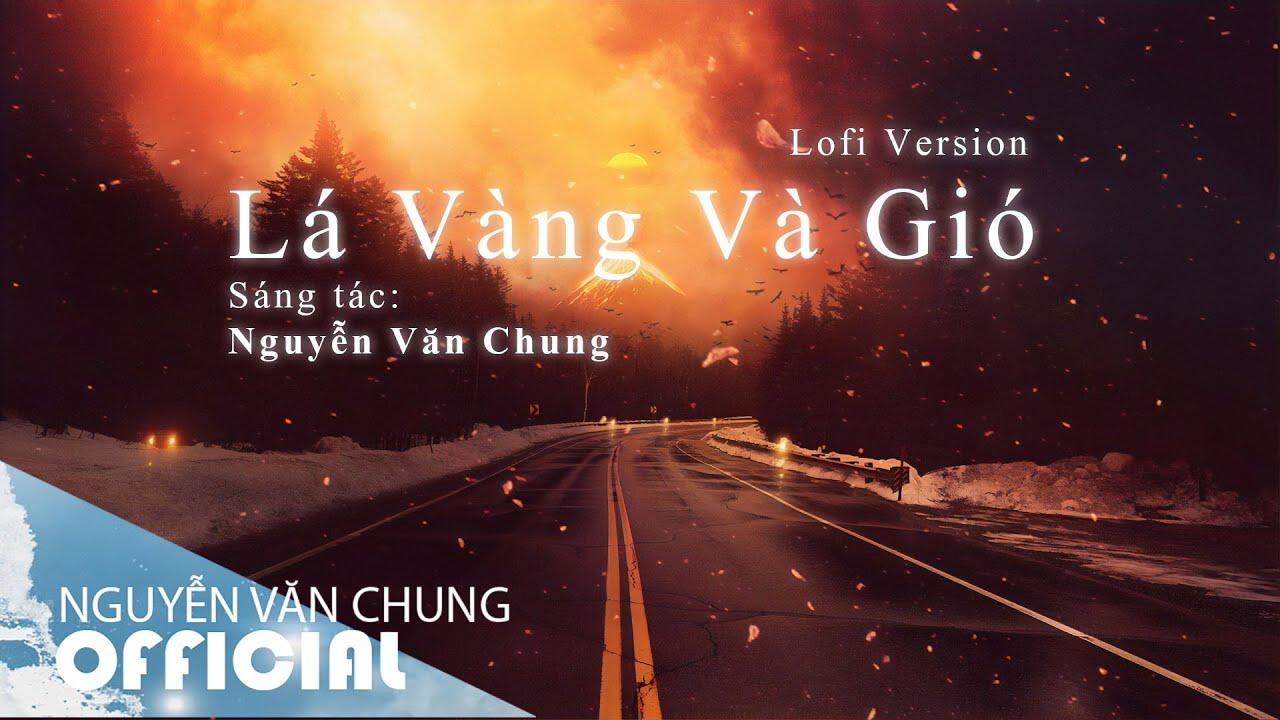LÁ VÀNG VÀ GIÓ ( Lofi Version ) | ST Nguyễn Văn Chung | NHẠC 8X 9X LOFI CHILL