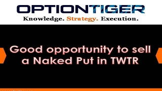 Good opportunity to sell a Naked Put in TWTR