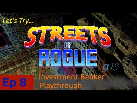 Episode 8: Alpha-13 Investment Banker Playthrough -- Streets of Rogue: Let's Try