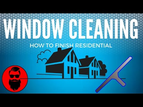 How To Finish A New Residential Window Cleaning Job