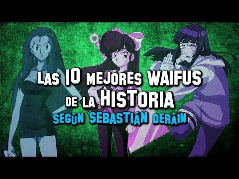 Las 10 mejores waifus de la historia según *Sebastián Deráin*