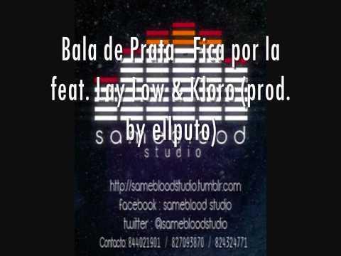 Bala de Prata - Fica por la feat. Lay Low & Kloro prod. by ellpu.wmv