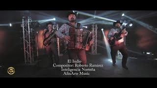 Inteligencia Norteña - El Indio (Video Musical)