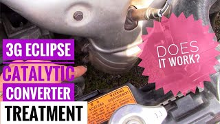 Dose it Work? 3G Mitsubishi Eclipse Catalytic converter Treatment