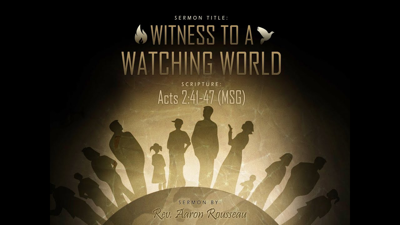 witness to a watching world acts 2 41 47 msg rev aaron rousseau