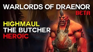 The Butcher Heroic - Highmaul - Warlords of Draenor Beta Raid Test