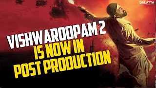 Vishwaroopam 2 is Now in Post Production