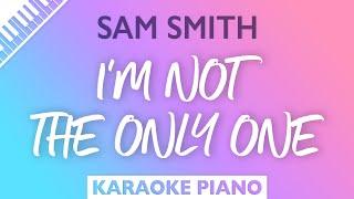 I'm Not The Only One (Piano Karaoke Instrumental) Sam Smith