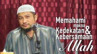 Kajian Islam Memahami Makna Kedekatan dan Kebersamaan Allah Ustadz Abdullah Taslim MA
