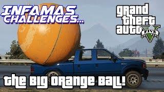 Infamas Challenges... Gta V, The Big Orange Ball !