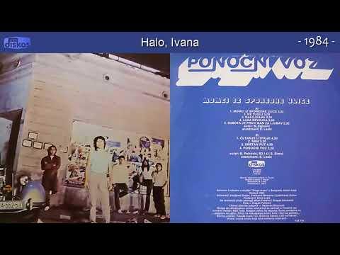 Ponocni Voz - Halo, Ivana - (Audio 1984)