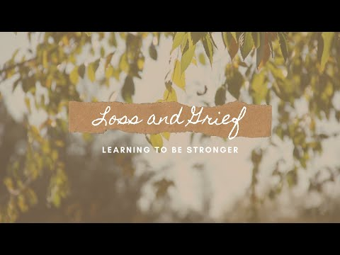 Loss and Grief: Learning to be Stronger Through It