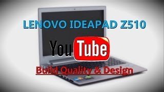 lenovo Ideapad Z510 Review I: Build and Design