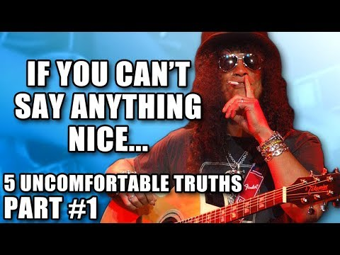 If You Can't Say Anything Nice... [5 Uncomfortable Truths - Part 1]