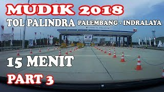 TOL PALINDRA MUDIK 2018 HANYA 15 MENIT PALEMBANG INDRALAYA ( full speed using low mpv )