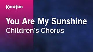 You Are My Sunshine - Children's Chorus | Karaoke Version | KaraFun
