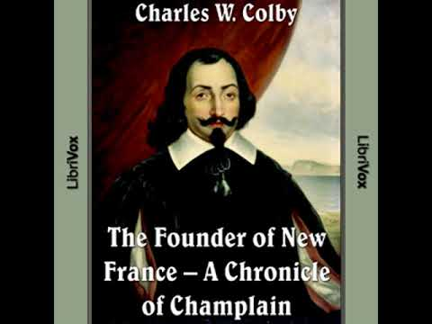 Chronicles of Canada Volume 03 - Founder of New France: A Chronicle of Champlain by Charles W. COLBY