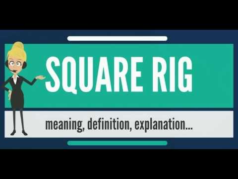 What is SQUARE RIG? What does SQUARE RIG mean? SQUARE RIG meaning, definition & explanation