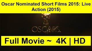 Oscar Nominated Short Films 2015: Live Action 2015 WATCH