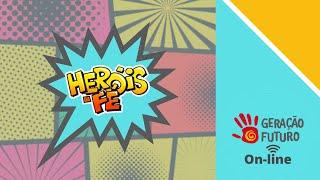 Geração Futuro On-line - Heróis da Fé (Domingo 12/07)