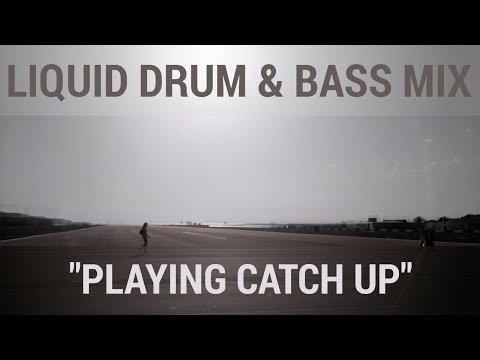 "► Liquid Drum & Bass Mix - ""Playing Catch Up"" - August 2017"