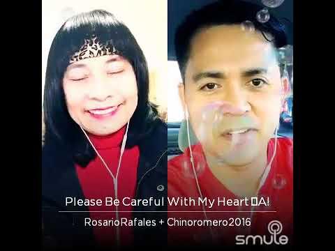 PLEASE BE CAREFUL WITH MY HEART -- Rosario Rafales & Chino Romero