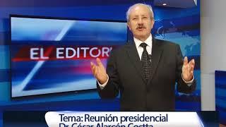 EL EDITORIAL: TEMA  REUNION PRESIDENCIAL // 12 DE JUNIO 2018